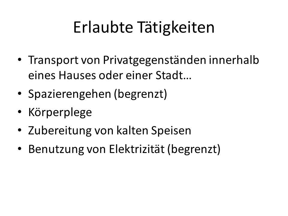 Erlaubte Tätigkeiten Transport von Privatgegenständen innerhalb eines Hauses oder einer Stadt… Spazierengehen (begrenzt) Körperplege Zubereitung von k