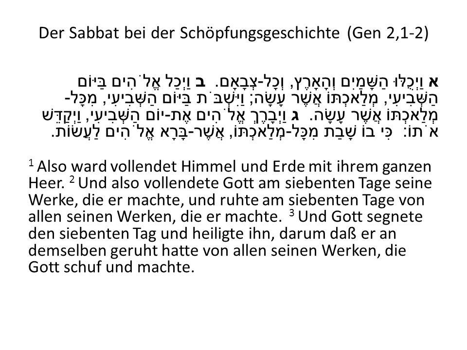 Der Sabbat bei der Schöpfungsgeschichte (Gen 2,1-2) א וַיְכֻלּוּ הַשָּׁמַיִם וְהָאָרֶץ, וְכָל - צְבָאָם. ב וַיְכַל אֱלֹהִים בַּיּוֹם הַשְּׁבִיעִי, מְל