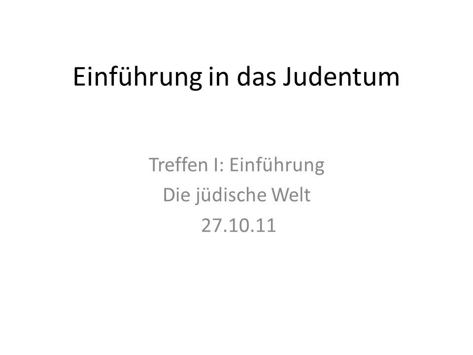 Einführung in das Judentum Treffen I: Einführung Die jüdische Welt 27.10.11