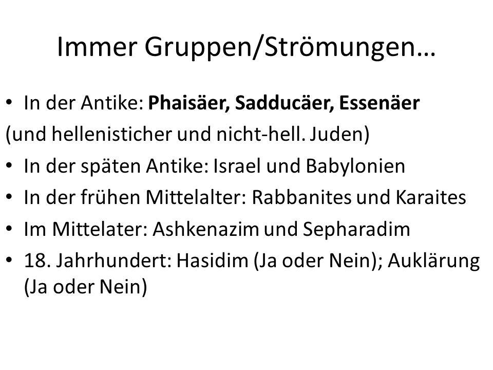 Immer Gruppen/Strömungen… In der Antike: Phaisäer, Sadducäer, Essenäer (und hellenisticher und nicht-hell.