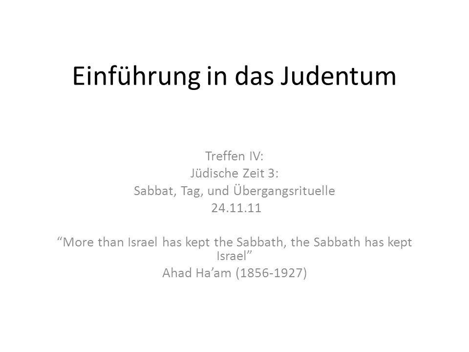 Einführung in das Judentum Treffen IV: Jüdische Zeit 3: Sabbat, Tag, und Übergangsrituelle 24.11.11 More than Israel has kept the Sabbath, the Sabbath