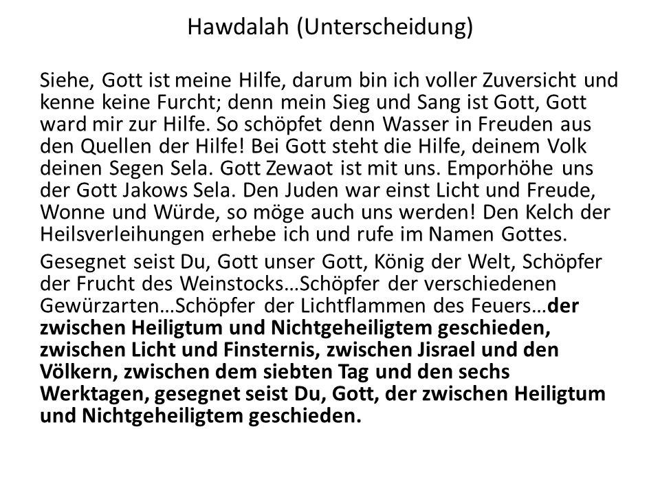 Hawdalah (Unterscheidung) Siehe, Gott ist meine Hilfe, darum bin ich voller Zuversicht und kenne keine Furcht; denn mein Sieg und Sang ist Gott, Gott