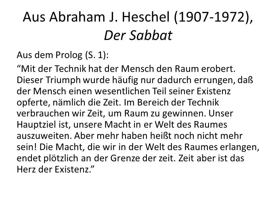 Aus Abraham J. Heschel (1907-1972), Der Sabbat Aus dem Prolog (S. 1): Mit der Technik hat der Mensch den Raum erobert. Dieser Triumph wurde häufig nur