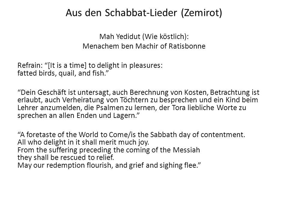 Aus den Schabbat-Lieder (Zemirot) Mah Yedidut (Wie köstlich): Menachem ben Machir of Ratisbonne Refrain: [It is a time] to delight in pleasures: fatte
