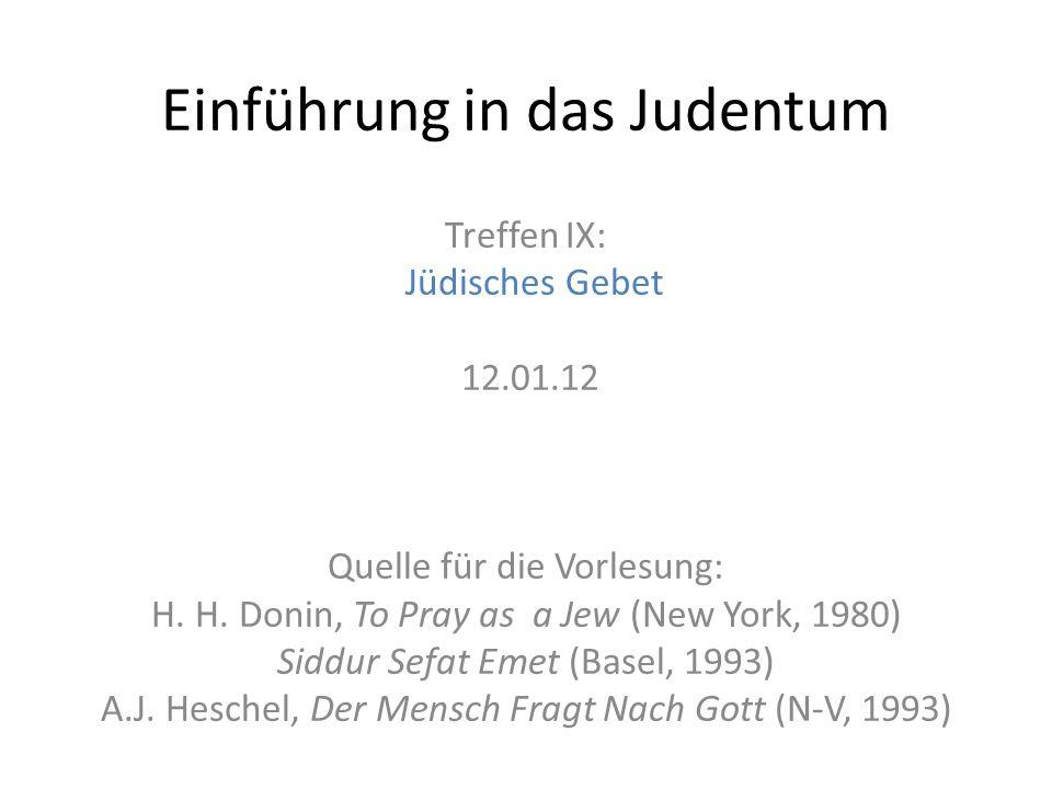 Einführung in das Judentum Treffen IX: Jüdisches Gebet 12.01.12 Quelle für die Vorlesung: H. H. Donin, To Pray as a Jew (New York, 1980) Siddur Sefat