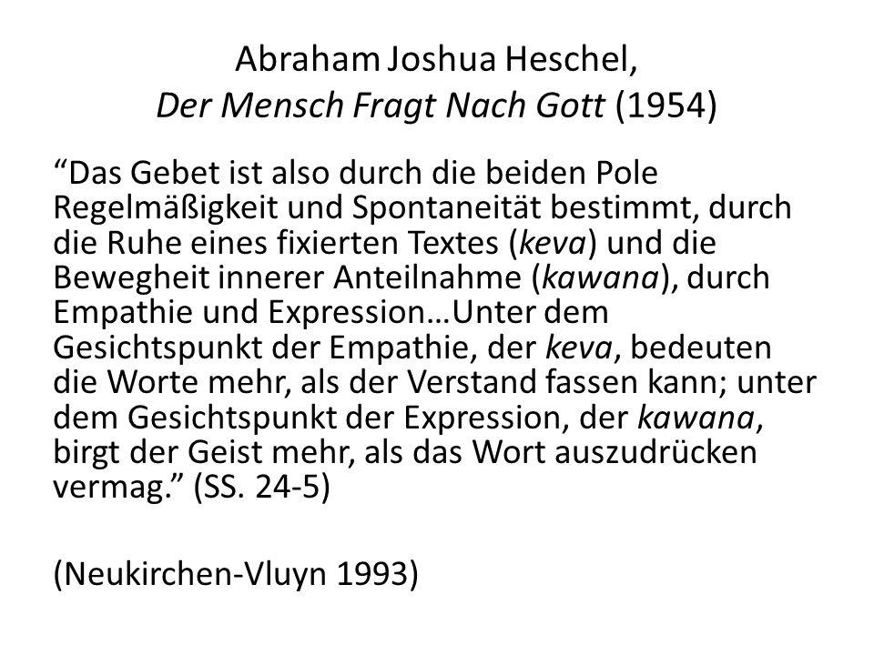 Abraham Joshua Heschel, Der Mensch Fragt Nach Gott (1954) Das Gebet ist also durch die beiden Pole Regelmäßigkeit und Spontaneität bestimmt, durch die
