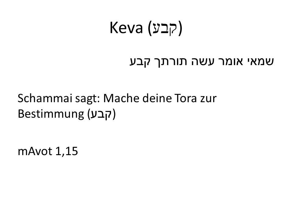 Keva ( קבע ) שמאי אומר עשה תורתך קבע Schammai sagt: Mache deine Tora zur Bestimmung ( קבע ) mAvot 1,15