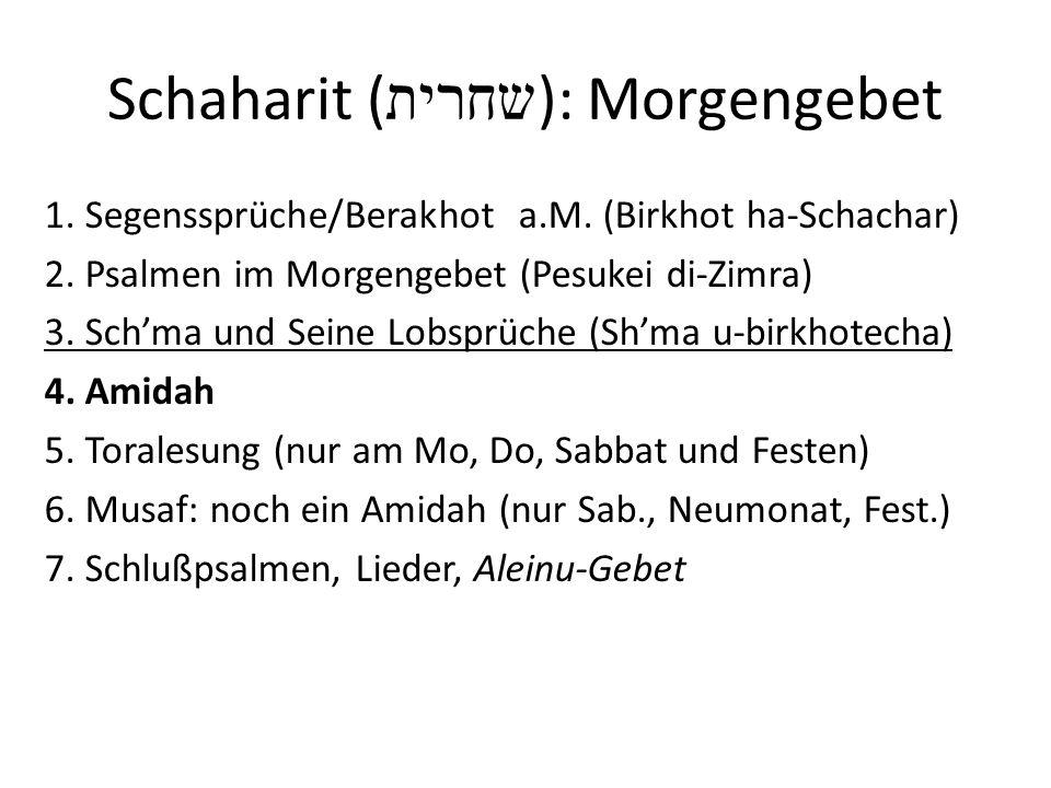 Schaharit ( שחרית ): Morgengebet 1. Segenssprüche/Berakhot a.M. (Birkhot ha-Schachar) 2. Psalmen im Morgengebet (Pesukei di-Zimra) 3. Schma und Seine