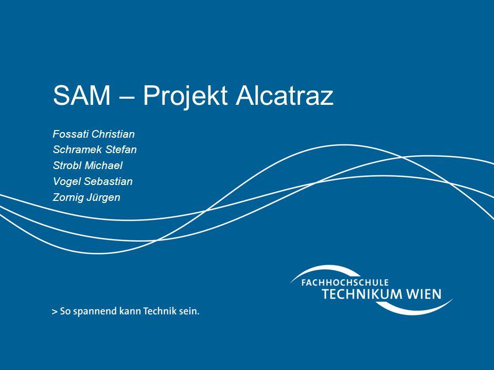 SAM – Projekt Alcatraz Fossati Christian Schramek Stefan Strobl Michael Vogel Sebastian Zornig Jürgen