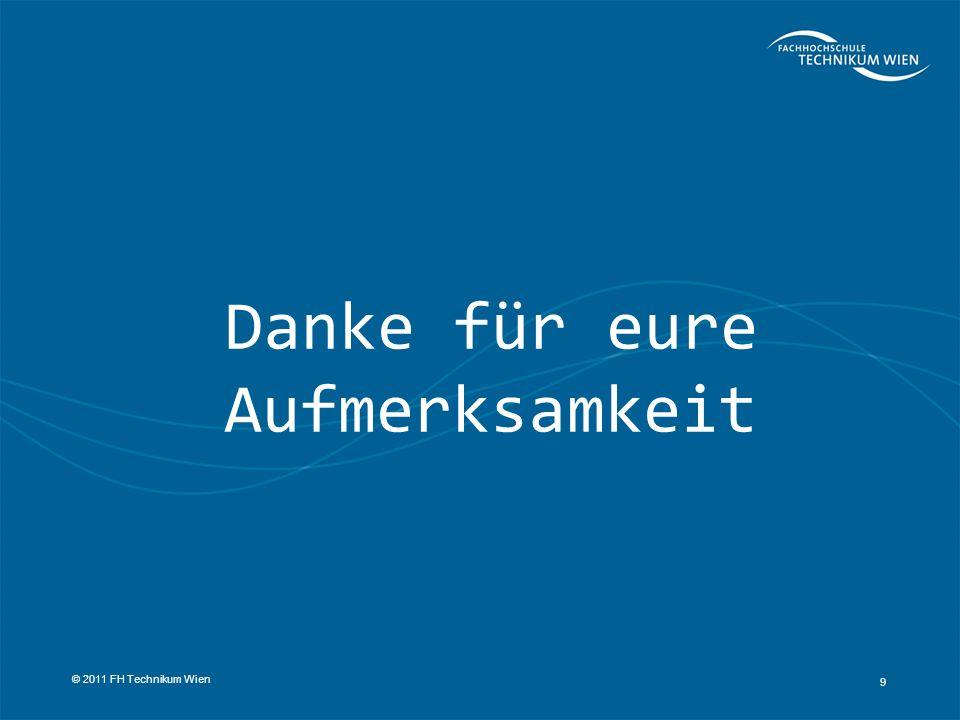 Danke für eure Aufmerksamkeit 9 © 2011 FH Technikum Wien