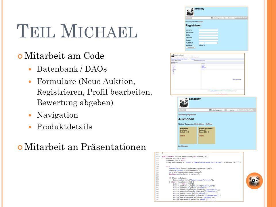 4 T EIL M ICHAEL Mitarbeit am Code Datenbank / DAOs Formulare (Neue Auktion, Registrieren, Profil bearbeiten, Bewertung abgeben) Navigation Produktdetails Mitarbeit an Präsentationen