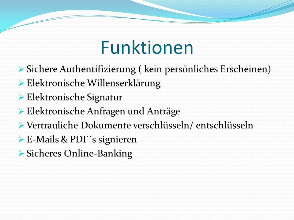 Funktionen Sichere Authentifizierung ( kein persönliches Erscheinen) Elektronische Willenserklärung Elektronische Signatur Elektronische Anfragen und Anträge Vertrauliche Dokumente verschlüsseln/ entschlüsseln E-Mails & PDF´s signieren Sicheres Online-Banking