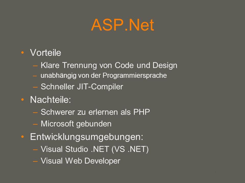 your name ASP.Net Vorteile –Klare Trennung von Code und Design –unabhängig von der Programmiersprache –Schneller JIT-Compiler Nachteile: –Schwerer zu