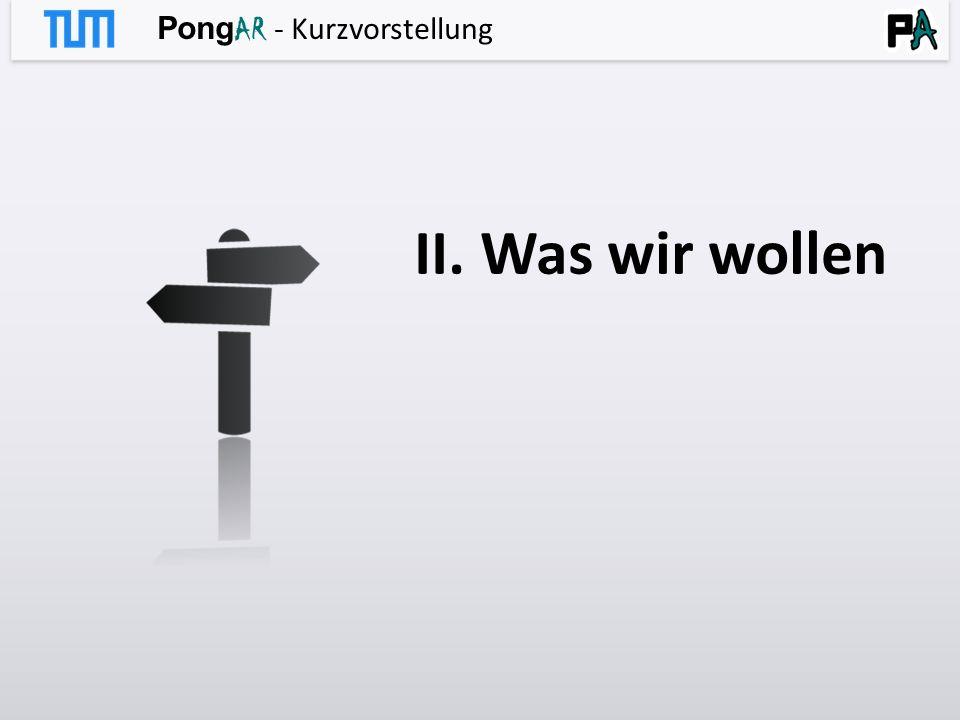 Pong AR - Kurzvorstellung II. Was wir wollen