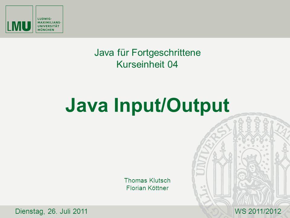 Java für Fortgeschrittene Kurseinheit 04 Java Input/Output Thomas Klutsch Florian Köttner Dienstag, 26. Juli 2011WS 2011/2012