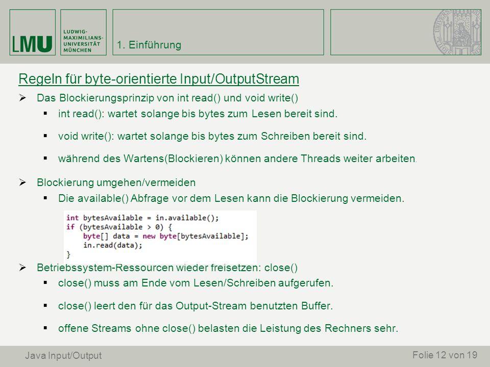 Folie 12 von 19 Regeln für byte-orientierte Input/OutputStream Das Blockierungsprinzip von int read() und void write() int read(): wartet solange bis