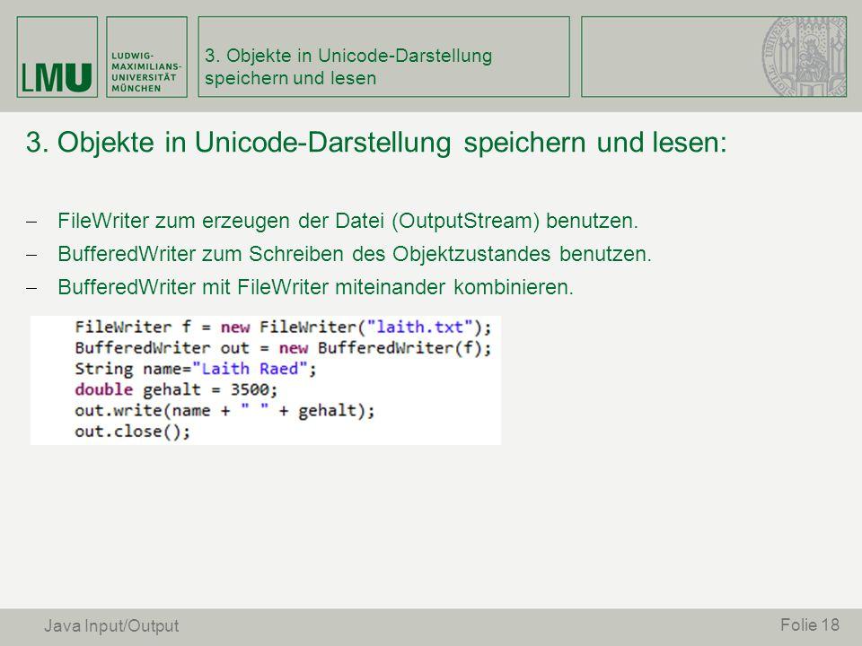 3. Objekte in Unicode-Darstellung speichern und lesen: FileWriter zum erzeugen der Datei (OutputStream) benutzen. BufferedWriter zum Schreiben des Obj