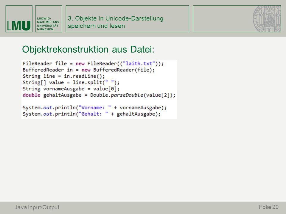 Objektrekonstruktion aus Datei: Folie 20 Java Input/Output 3. Objekte in Unicode-Darstellung speichern und lesen