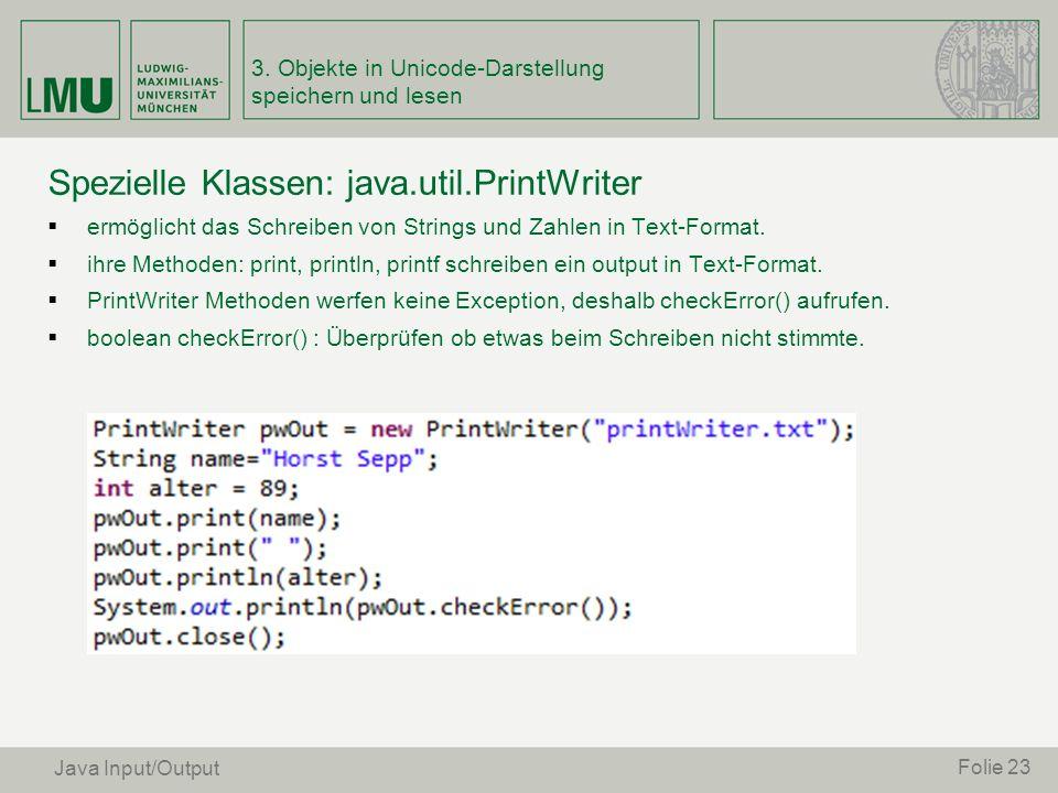 Spezielle Klassen: java.util.PrintWriter ermöglicht das Schreiben von Strings und Zahlen in Text-Format. ihre Methoden: print, println, printf schreib