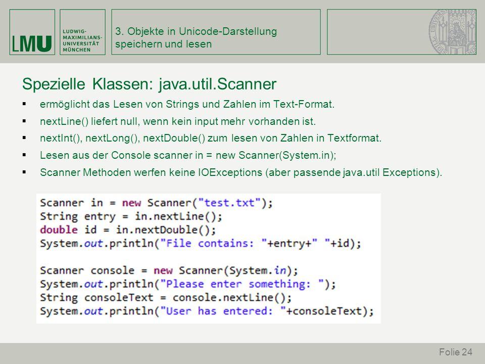 Folie 24 Spezielle Klassen: java.util.Scanner ermöglicht das Lesen von Strings und Zahlen im Text-Format. nextLine() liefert null, wenn kein input meh