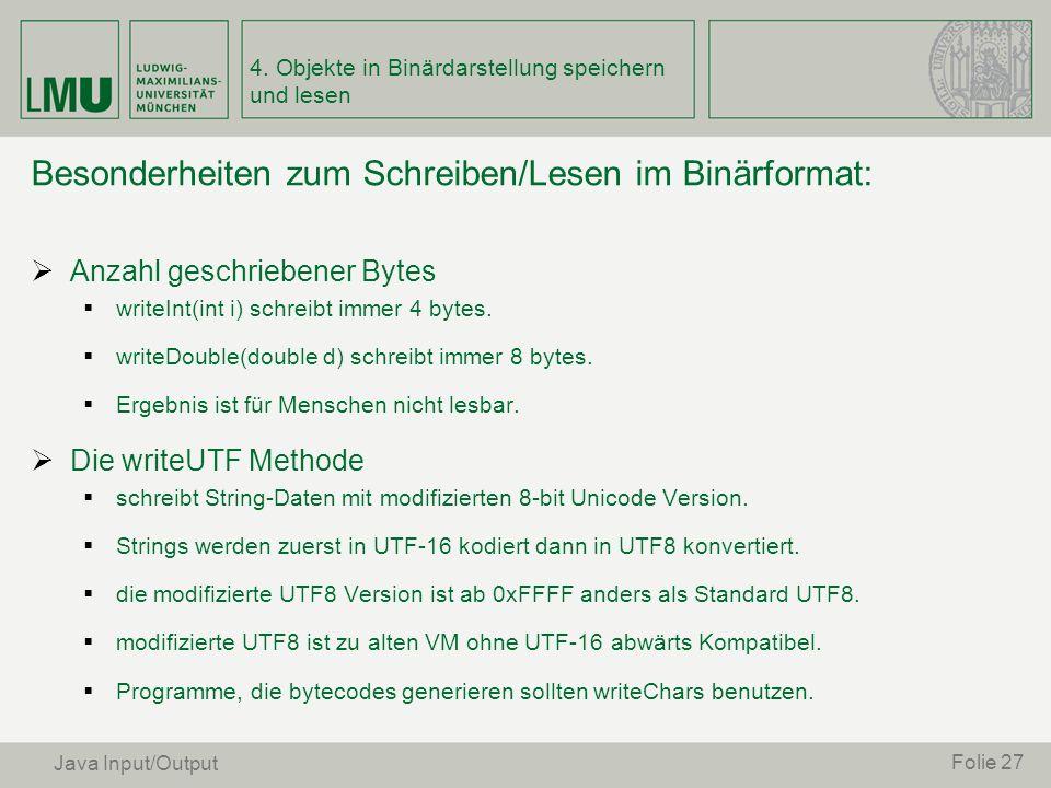 Besonderheiten zum Schreiben/Lesen im Binärformat: Anzahl geschriebener Bytes writeInt(int i) schreibt immer 4 bytes. writeDouble(double d) schreibt i