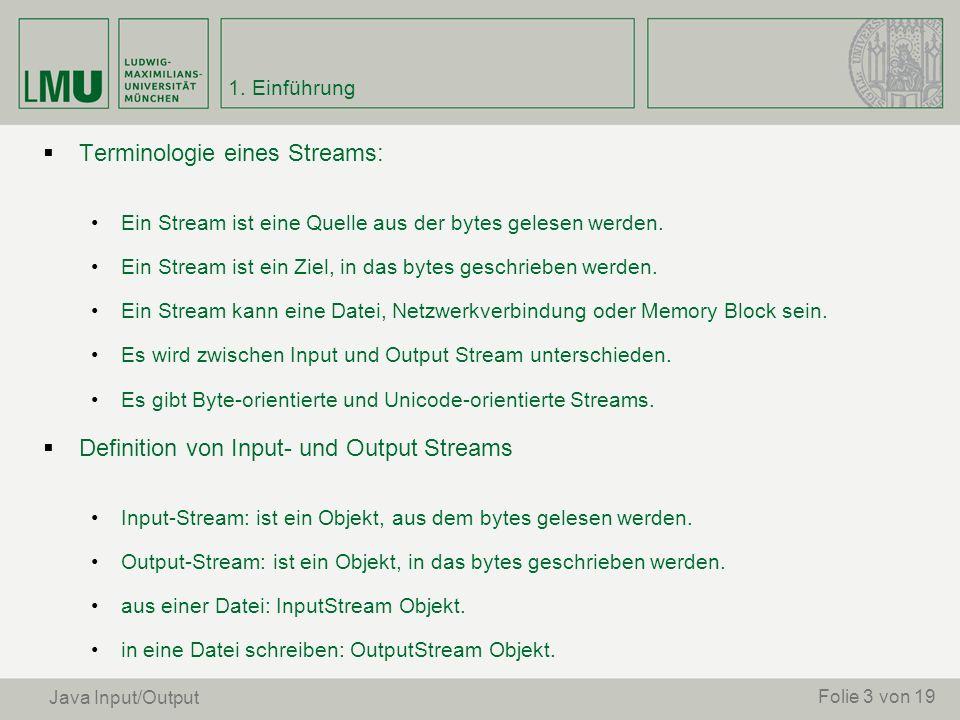 Terminologie eines Streams: Ein Stream ist eine Quelle aus der bytes gelesen werden. Ein Stream ist ein Ziel, in das bytes geschrieben werden. Ein Str