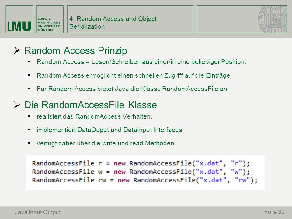 Random Access Prinzip Random Access = Lesen/Schreiben aus einer/in eine beliebiger Position. Random Access ermöglicht einen schnellen Zugriff auf die