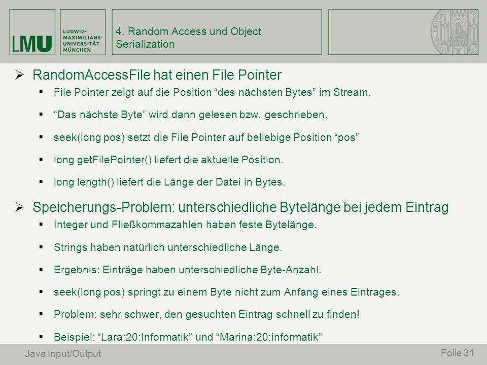 RandomAccessFile hat einen File Pointer File Pointer zeigt auf die Position des nächsten Bytes im Stream. Das nächste Byte wird dann gelesen bzw. gesc