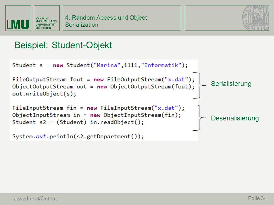 Beispiel: Student-Objekt Folie 34 Serialisierung Deserialisierung Java Input/Output 4. Random Access und Object Serialization