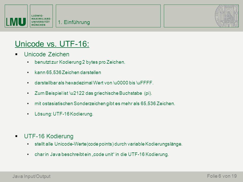 Unicode vs. UTF-16: Unicode Zeichen benutzt zur Kodierung 2 bytes pro Zeichen. kann 65,536 Zeichen darstellen darstellbar als hexadezimal Wert von \u0