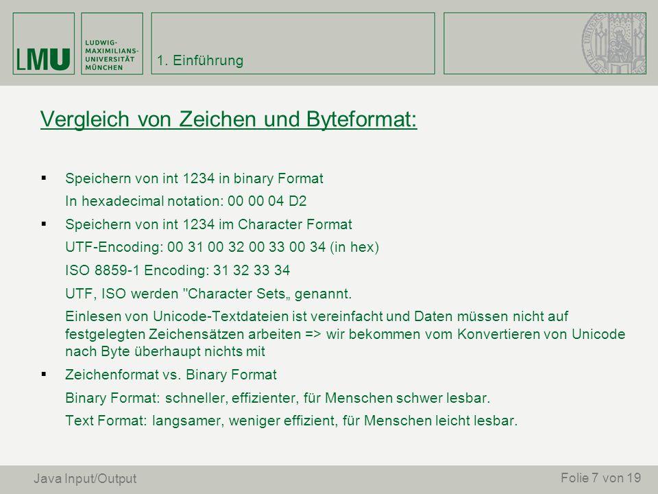 Vergleich von Zeichen und Byteformat: Speichern von int 1234 in binary Format In hexadecimal notation: 00 00 04 D2 Speichern von int 1234 im Character