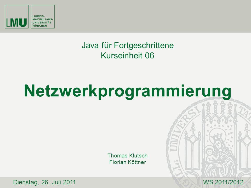 Java für Fortgeschrittene Kurseinheit 06 Netzwerkprogrammierung Thomas Klutsch Florian Köttner Dienstag, 26. Juli 2011WS 2011/2012