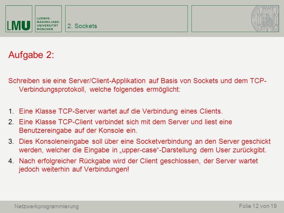 Aufgabe 2: Schreiben sie eine Server/Client-Applikation auf Basis von Sockets und dem TCP- Verbindungsprotokoll, welche folgendes ermöglicht: 1. Eine