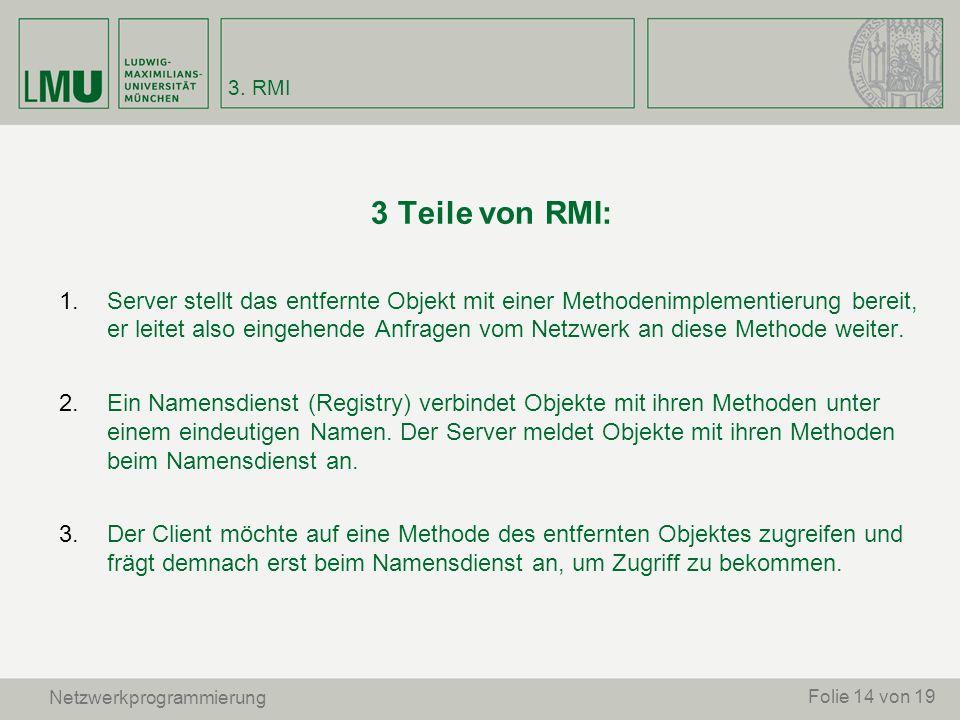 3 Teile von RMI: 1.Server stellt das entfernte Objekt mit einer Methodenimplementierung bereit, er leitet also eingehende Anfragen vom Netzwerk an die