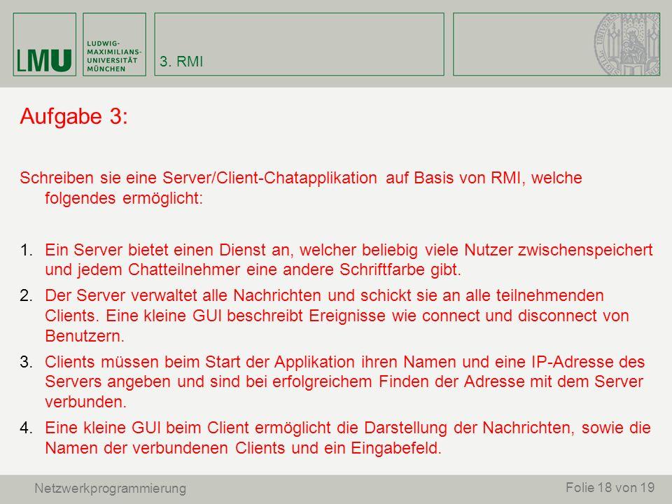 Aufgabe 3: Schreiben sie eine Server/Client-Chatapplikation auf Basis von RMI, welche folgendes ermöglicht: 1. Ein Server bietet einen Dienst an, welc