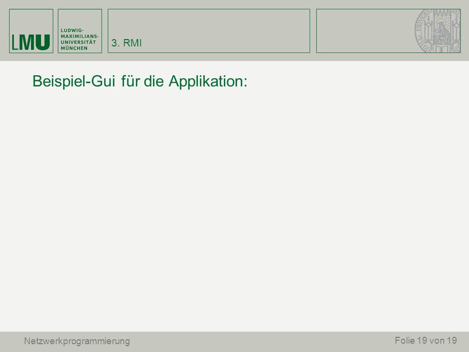 Beispiel-Gui für die Applikation: 3. RMI Netzwerkprogrammierung Folie 19 von 19