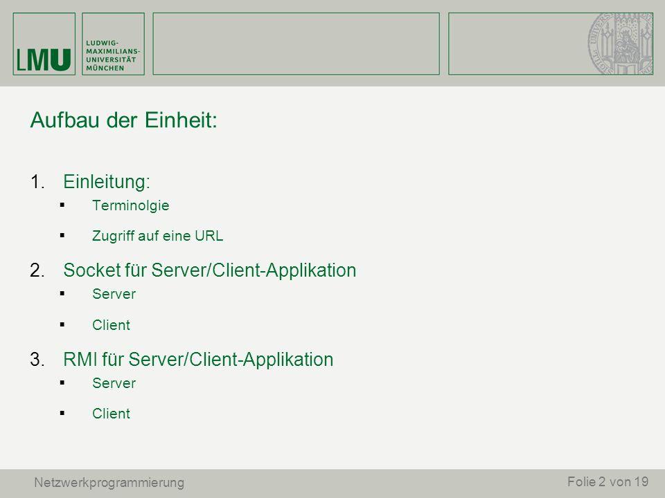 Aufbau der Einheit: 1. Einleitung: Terminolgie Zugriff auf eine URL 2. Socket für Server/Client-Applikation Server Client 3. RMI für Server/Client-App