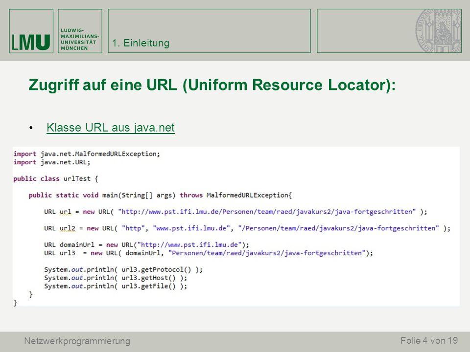 Zugriff auf eine URL (Uniform Resource Locator): Klasse URL aus java.net Folie 4 von 19 Netzwerkprogrammierung 1. Einleitung