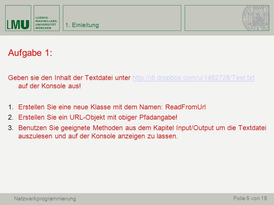 Aufgabe 1: Geben sie den Inhalt der Textdatei unter http://dl.dropbox.com/u/1482728/Text.txt auf der Konsole aus!http://dl.dropbox.com/u/1482728/Text.