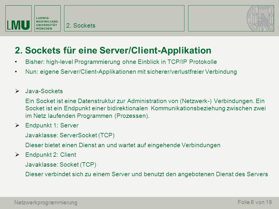 2. Sockets 2. Sockets für eine Server/Client-Applikation Bisher: high-level Programmierung ohne Einblick in TCP/IP Protokolle Nun: eigene Server/Clien