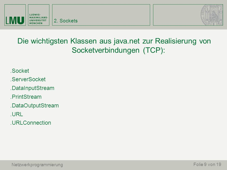 Die wichtigsten Klassen aus java.net zur Realisierung von Socketverbindungen (TCP):.Socket.ServerSocket.DataInputStream.PrintStream.DataOutputStream.U