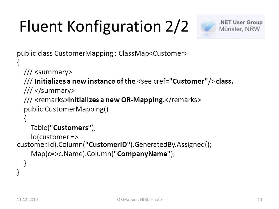 Fluent Konfiguration 2/2 public class CustomerMapping : ClassMap { /// /// Initializes a new instance of the class.