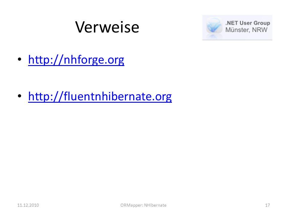 Verweise http://nhforge.org http://fluentnhibernate.org 11.12.2010ORMapper: NHibernate17
