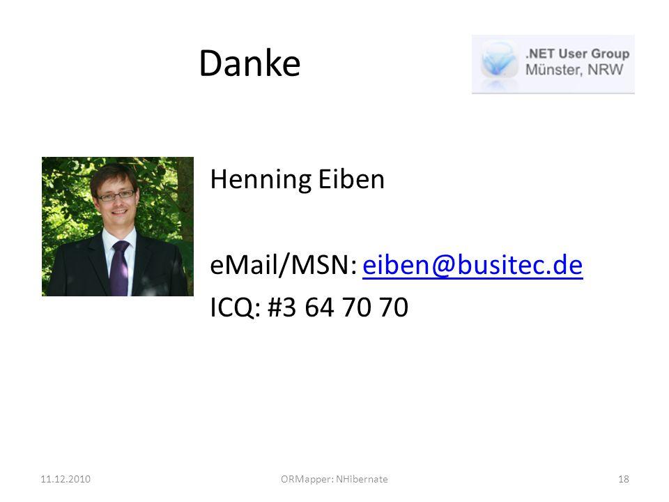 Danke Henning Eiben eMail/MSN: eiben@busitec.deeiben@busitec.de ICQ: #3 64 70 70 11.12.2010ORMapper: NHibernate18