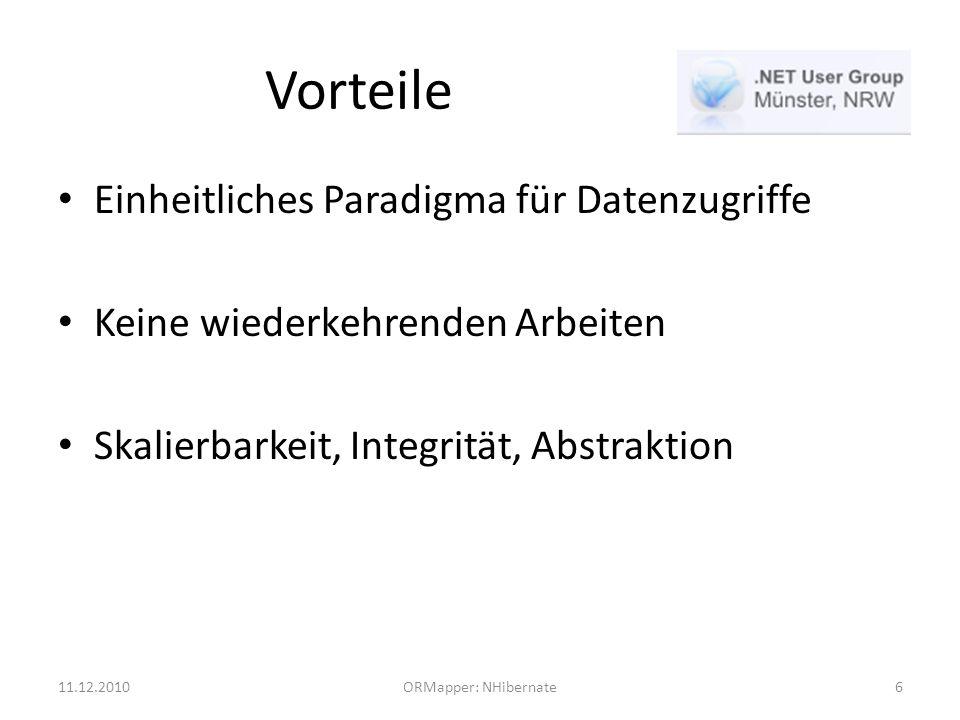 Vorteile Einheitliches Paradigma für Datenzugriffe Keine wiederkehrenden Arbeiten Skalierbarkeit, Integrität, Abstraktion 11.12.2010ORMapper: NHibernate6