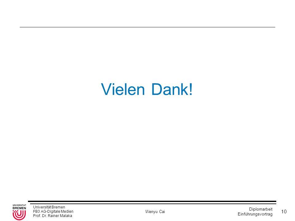 Universität Bremen FB3 AG-Digitale Medien Prof. Dr. Rainer Malaka Wenyu Cai Diplomarbeit Einführungsvortrag 10 Vielen Dank!