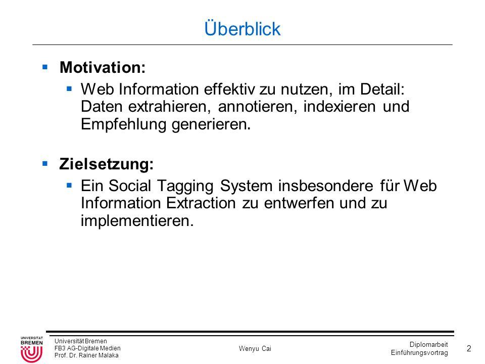Universität Bremen FB3 AG-Digitale Medien Prof. Dr. Rainer Malaka Wenyu Cai Diplomarbeit Einführungsvortrag 2 Überblick Motivation: Web Information ef