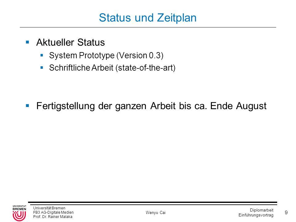 Universität Bremen FB3 AG-Digitale Medien Prof. Dr. Rainer Malaka Wenyu Cai Diplomarbeit Einführungsvortrag 9 Status und Zeitplan Aktueller Status Sys