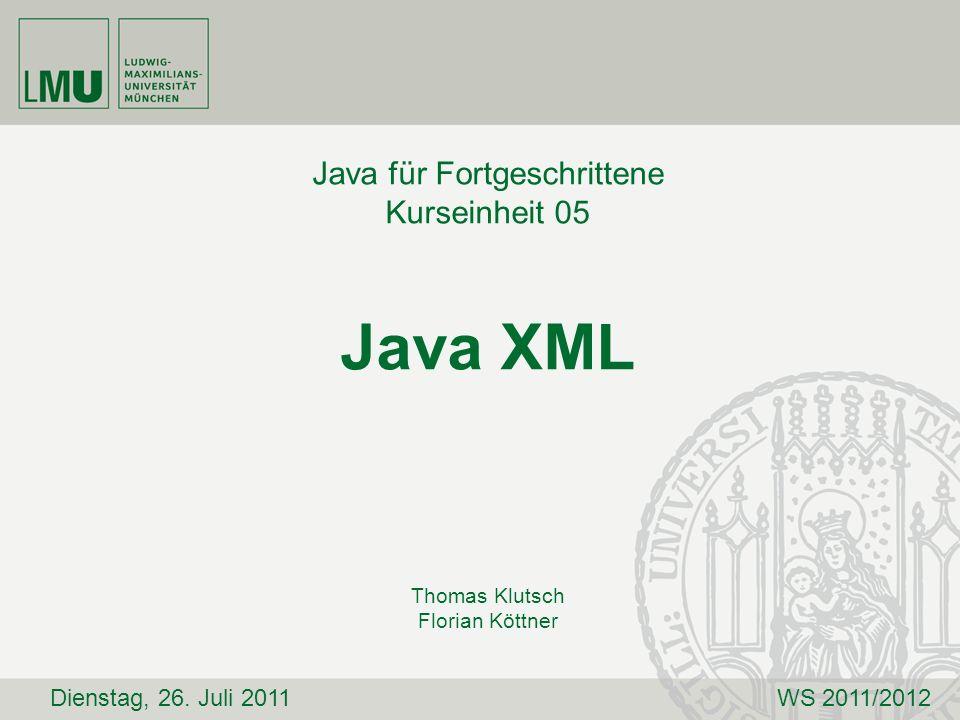 Java für Fortgeschrittene Kurseinheit 05 Java XML Thomas Klutsch Florian Köttner Dienstag, 26. Juli 2011WS 2011/2012