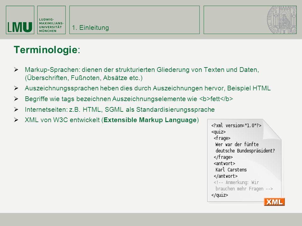 1. Einleitung Terminologie: Markup-Sprachen: dienen der strukturierten Gliederung von Texten und Daten, (Überschriften, Fußnoten, Absätze etc.) Auszei